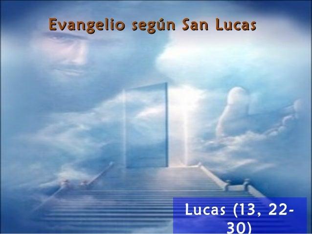 Evangelio según San LucasEvangelio según San Lucas Lucas (13, 22- 30)