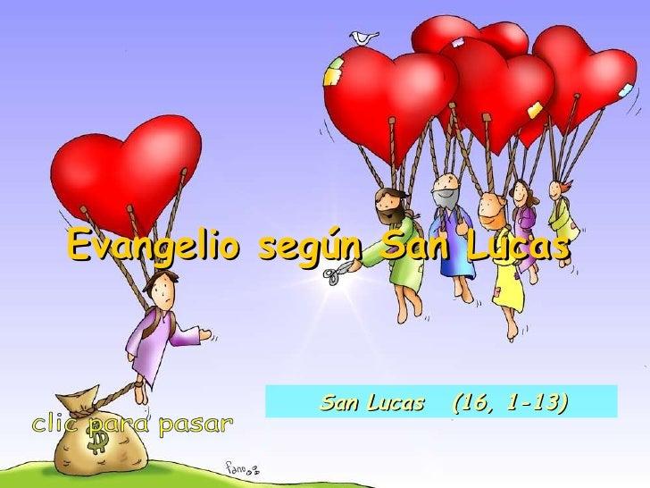 Evangelio según San Lucas clic para pasar San Lucas  (16, 1-13)