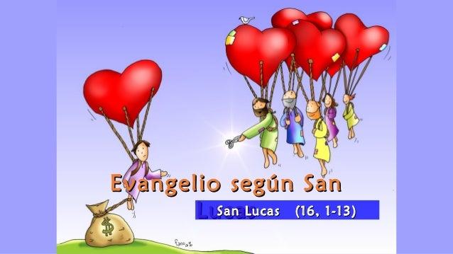 Evangelio según SanEvangelio según San LucasLucasSan Lucas (16, 1-13)San Lucas (16, 1-13)