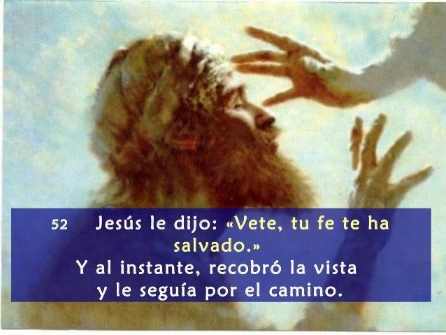 """Resultado de imagen de Jesús le dijo: 'Vete, tu fe te ha salvado'. Y al instante, recobró la vista y le seguía por el camino."""""""