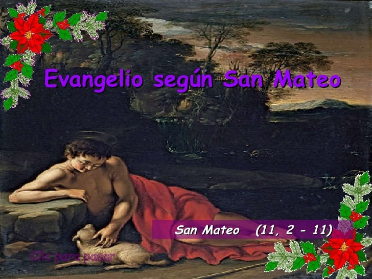 Clic para pasar Evangelio según San Mateo San Mateo  (11, 2 - 11)