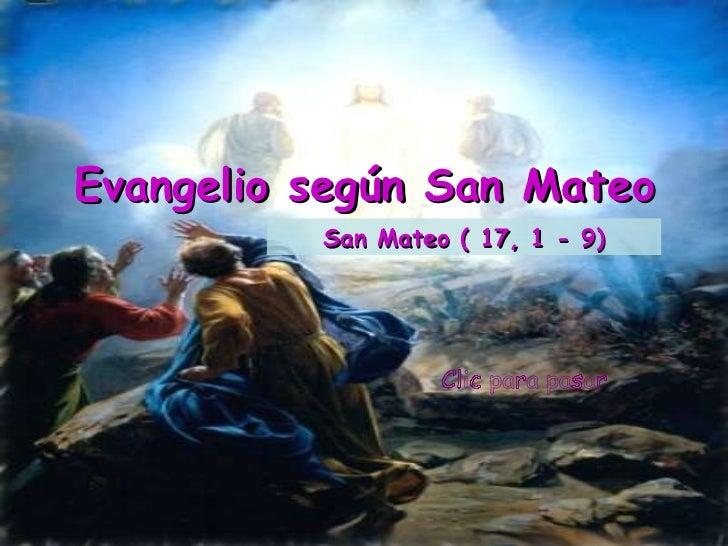 Clic para pasar Evangelio según San Mateo San Mateo ( 17, 1 - 9)