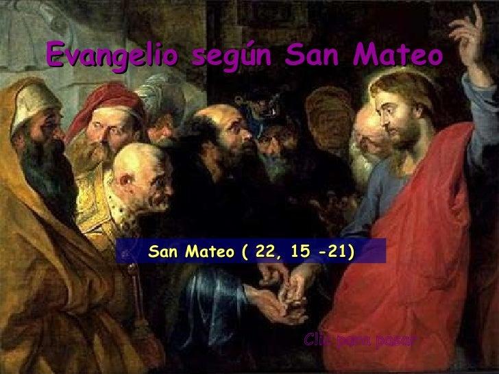Clic para pasar Evangelio según San Mateo San Mateo ( 22, 15 -21)