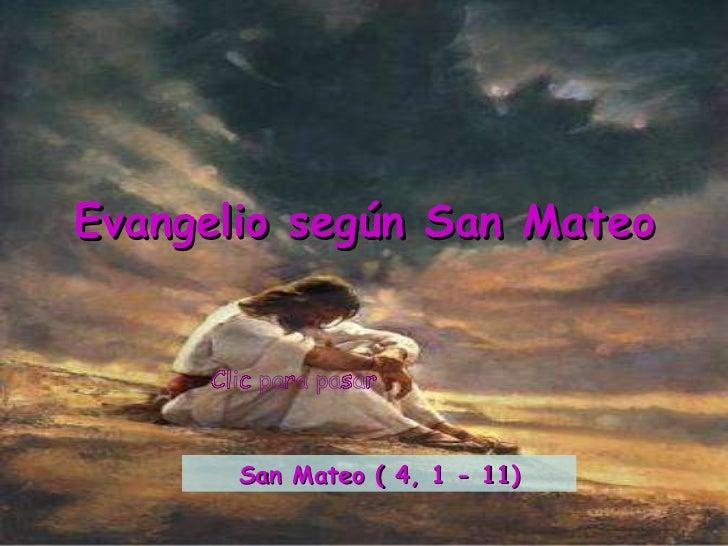 Clic para pasar Evangelio según San Mateo San Mateo ( 4, 1 - 11)