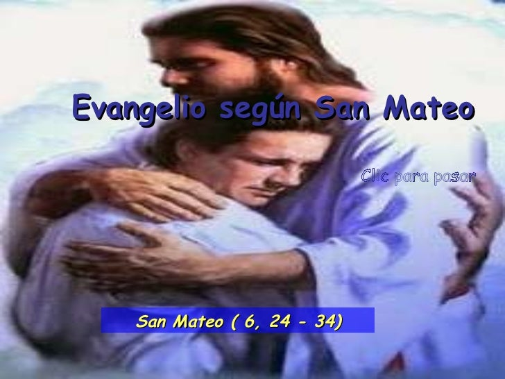 Clic para pasar Evangelio según San Mateo San Mateo ( 6, 24 - 34)