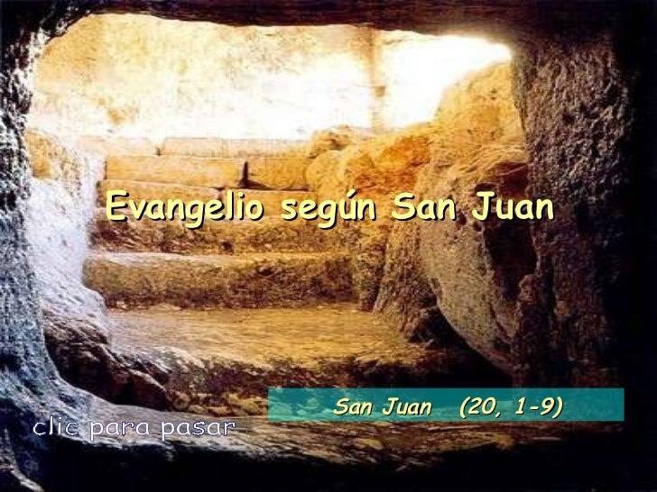 Evangelio según San Juan clic para pasar San Juan  (20, 1-9)