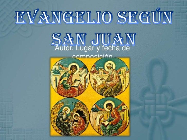 Evangelio según San Juan<br />Autor, Lugar y fecha de composición<br />