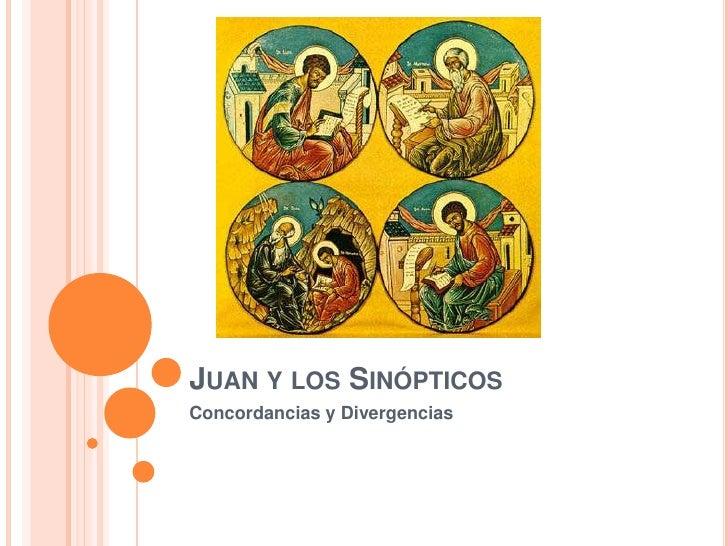 Juan y los Sinópticos<br />Concordancias y Divergencias<br />