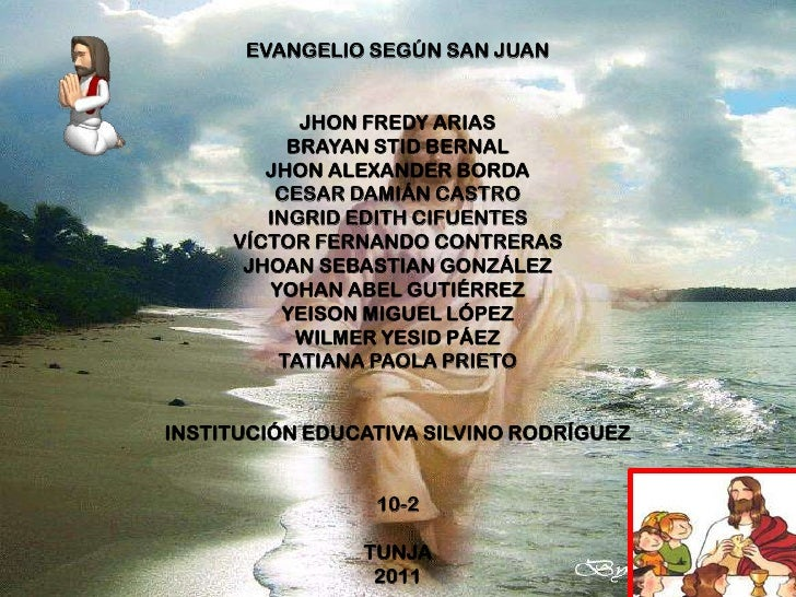 EVANGELIO SEGÚN SAN JUAN<br />JHON FREDY ARIAS<br />BRAYAN STID BERNAL<br />JHON ALEXANDER BORDA<br />CESAR DAMIÁN CASTRO<...