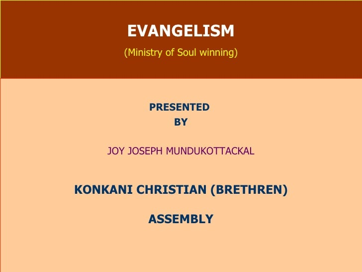 EVANGELISM (Ministry of Soul winning) PRESENTED  BY JOY JOSEPH MUNDUKOTTACKAL KONKANI CHRISTIAN (BRETHREN) ASSEMBLY