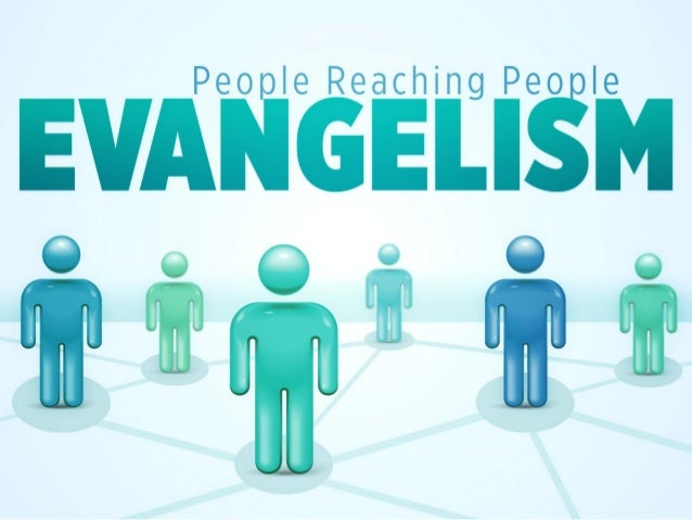 """• Evangelism defined:""""The spreading of the Christian gospel by public preaching or personal witness."""" Google search • """"And..."""