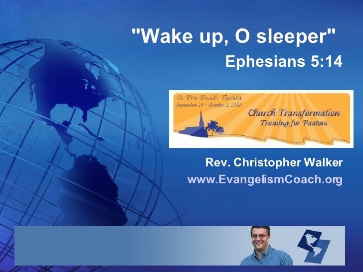 """<ul><ul><li> """"Wake up, O sleeper""""   </li></ul></ul><ul><ul><li>Ephesians 5:14 </li></ul></ul><ul><ul><li>Rev. ..."""
