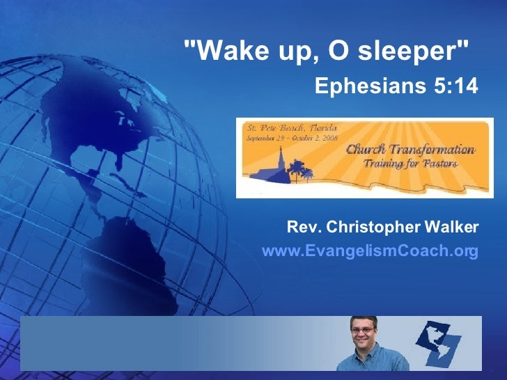 """Wake up, O sleeper""   Ephesians 5:14 Rev. Christopher Walker www.EvangelismCoach.org"