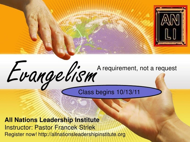 Evangelism                              A requirement, not a request                                Class begins 10/13/11A...