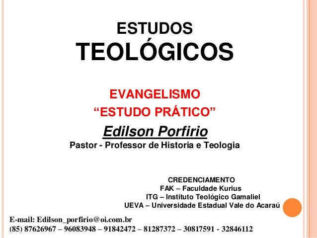 """ESTUDOS  TEOLÓGICOS  EVANGELISMO  """"ESTUDO PRÁTICO""""  Edilson Porfirio  Pastor - Professor de Historia e Teologia  CREDENCIA..."""