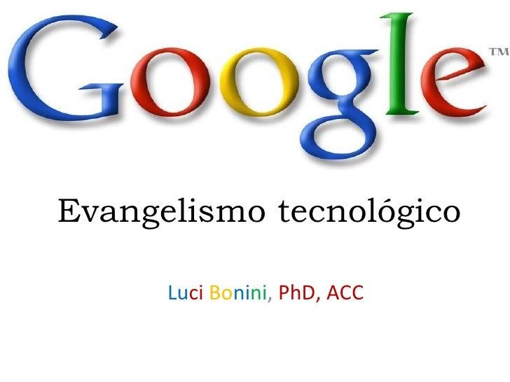 Evangelismo tecnológico Lu ci   Bo ni ni ,  PhD, ACC