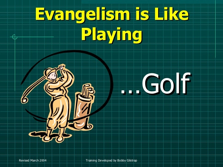 Evangelism is Like Playing <ul><li>… Golf </li></ul>