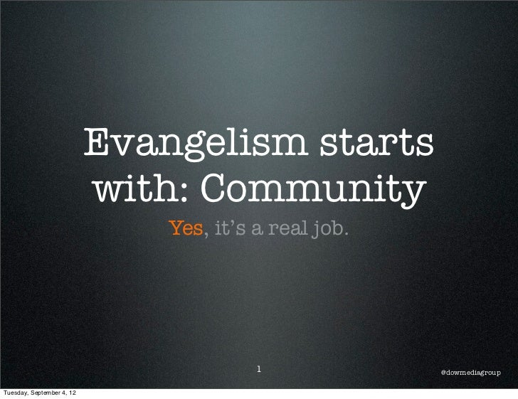 Evangelism starts                           with: Community                               Yes, it's a real job.           ...