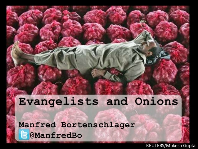 REUTERS/Mukesh Gupta Evangelists and Onions Manfred Bortenschlager @ManfredBo
