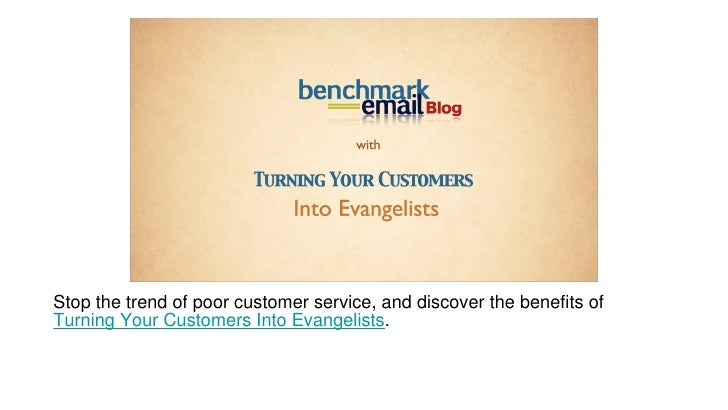 Stop the trend of poor customer service, and discover the benefits of  Turning Your Customers Into Evangelists .