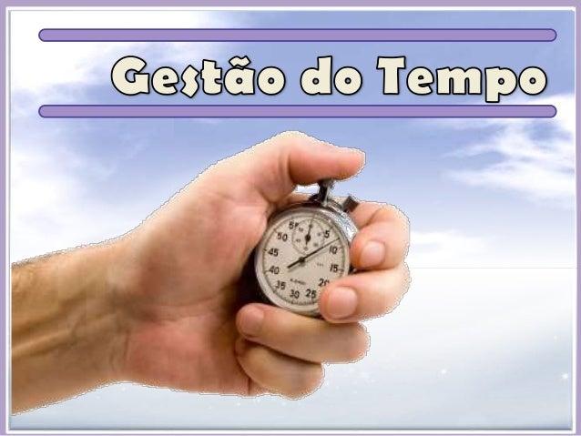 2 A Gestão do Tempo consiste em registar, controlar e melhorar a utilização do seu tempo. Para compreender e aplicar os pr...