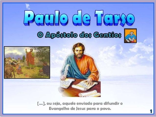 [...], ou seja, aquele enviado para difundir o Evangelho de Jesus para o povo.