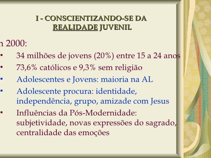 I - CONSCIENTIZANDO-SE DA  REALIDADE  JUVENIL <ul><li>Em 2000:  </li></ul><ul><ul><li>34 milhões de jovens (20%) entre 15 ...