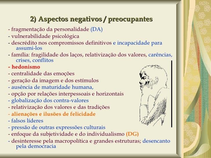 2) Aspectos negativos / preocupantes <ul><li>- fragmentação da personalidade  (DA) </li></ul><ul><li>-  vulnerabilidade ps...