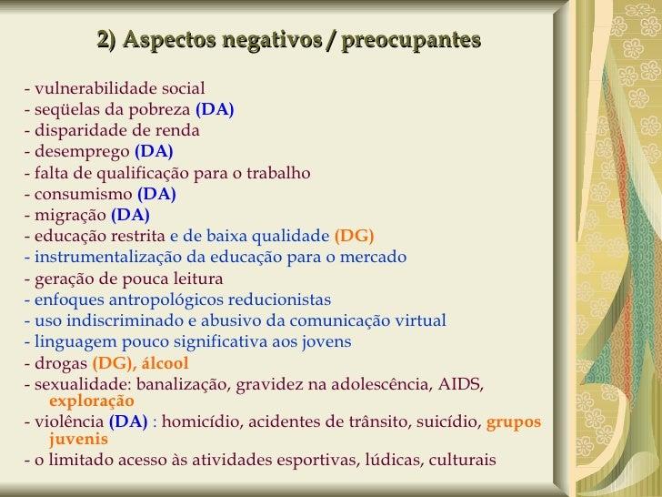 2) Aspectos negativos / preocupantes <ul><li>- vulnerabilidade social </li></ul><ul><li>- seqüelas da pobreza  (DA) </li><...
