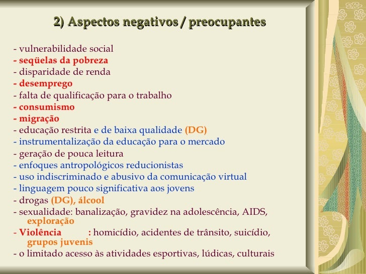 2) Aspectos negativos / preocupantes <ul><li>- vulnerabilidade social </li></ul><ul><li>- seqüelas da pobreza </li></ul><u...
