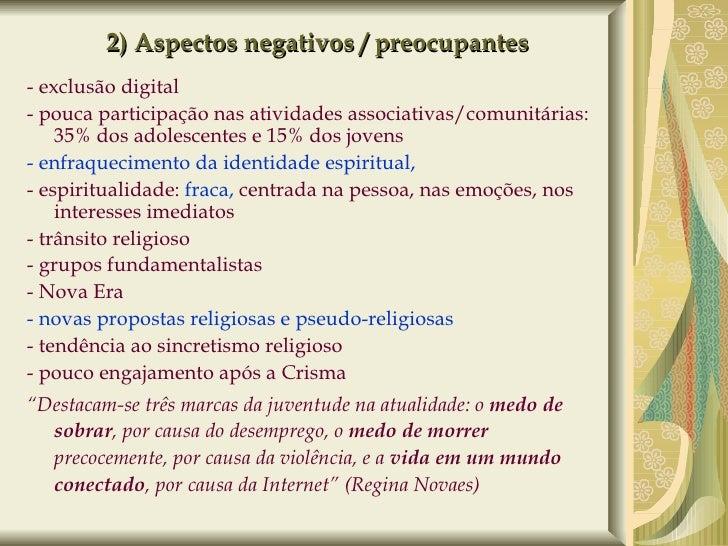 2) Aspectos negativos / preocupantes <ul><li>- exclusão digital </li></ul><ul><li>- pouca participação nas atividades asso...