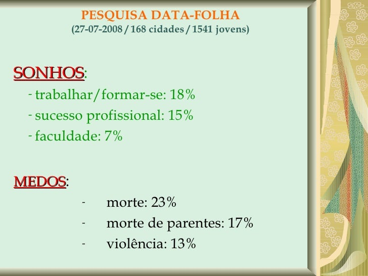 PESQUISA DATA-FOLHA (27-07-2008 / 168 cidades / 1541 jovens) <ul><li>SONHOS : </li></ul><ul><ul><li>trabalhar/formar-se: 1...