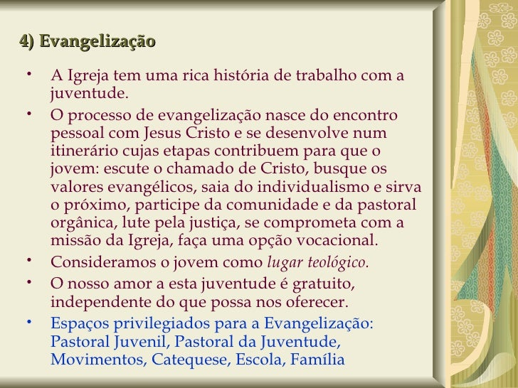 4) Evangelização <ul><ul><li>A Igreja tem uma rica história de trabalho com a juventude. </li></ul></ul><ul><ul><li>O proc...