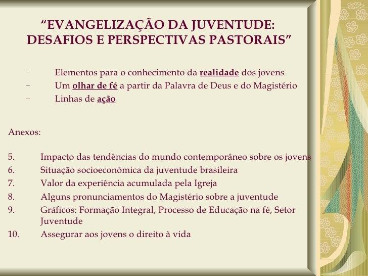 """"""" EVANGELIZAÇÃO DA JUVENTUDE:  DESAFIOS E PERSPECTIVAS PASTORAIS"""" <ul><ul><li>Elementos para o conhecimento da  realidade ..."""