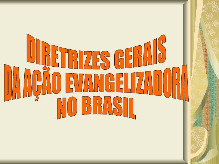 DIRETRIZES GERAIS  DA AÇÃO EVANGELIZADORA  NO BRASIL