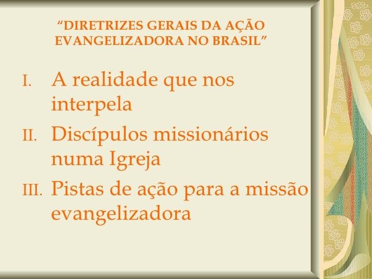 """"""" DIRETRIZES GERAIS DA AÇÃO EVANGELIZADORA NO BRASIL"""" <ul><ul><li>A realidade que nos interpela </li></ul></ul><ul><ul><li..."""