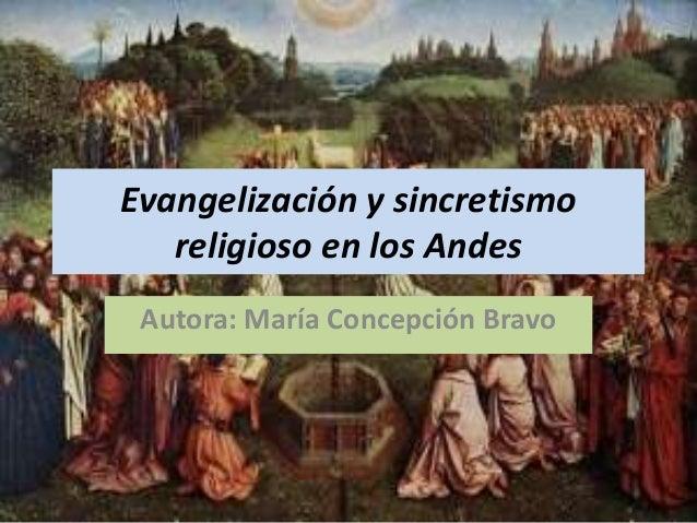 Evangelización y sincretismo religioso en los Andes Autora: María Concepción Bravo