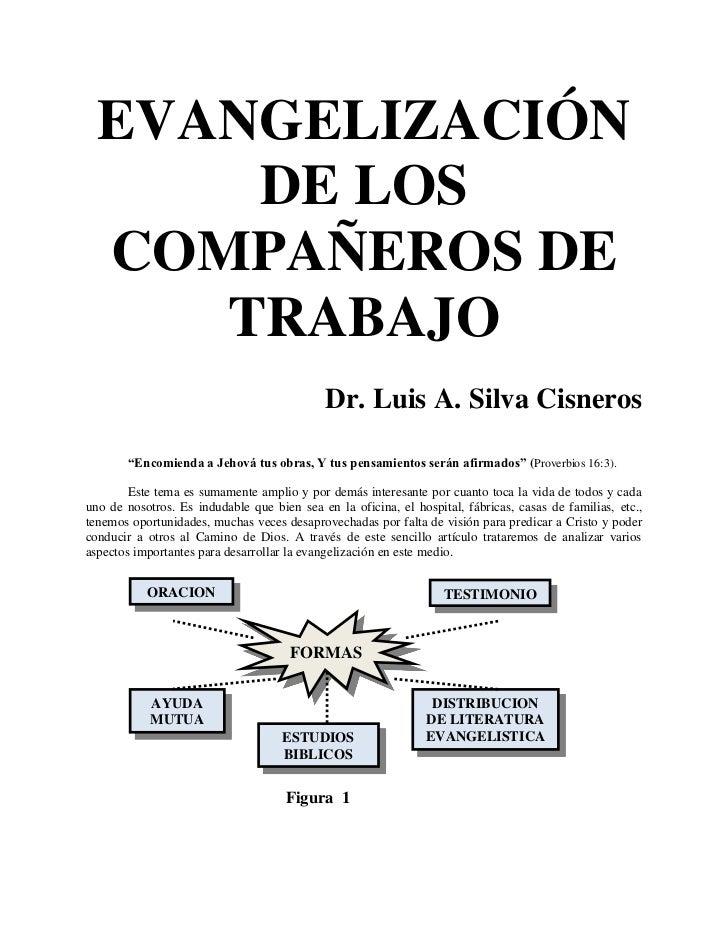 EVANGELIZACIÓN      DE LOS  COMPAÑEROS DE     TRABAJO                                             Dr. Luis A. Silva Cisner...