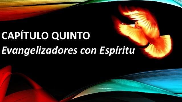 CAPÍTULO QUINTO  Evangelizadores con Espíritu