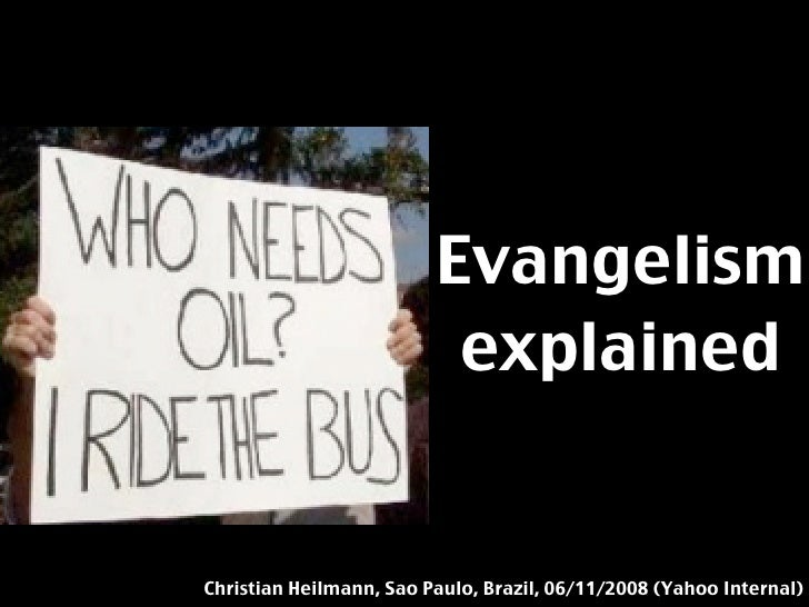 Evangelism                           explained   Christian Heilmann, Sao Paulo, Brazil, 06/11/2008 (Yahoo Internal)