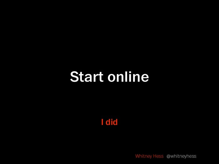 Start online      I did               Whitney Hess @whitneyhess