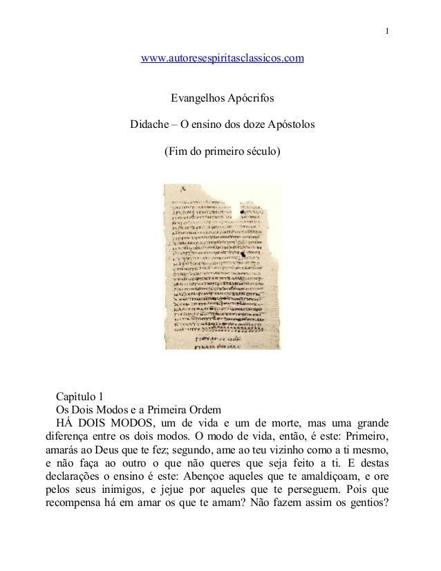 1  www.autoresespiritasclassicos.com Evangelhos Apócrifos Didache – O ensino dos doze Apóstolos (Fim do primeiro século)  ...