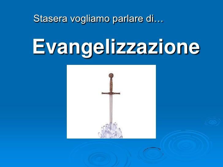 Stasera vogliamo parlare di…Evangelizzazione