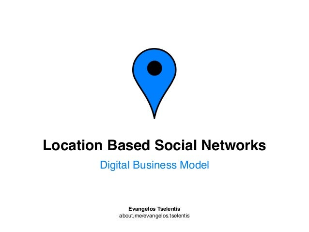 Location Based Social Networks       Digital Business Model             Evangelos Tselentis          about.me/evangelos.ts...