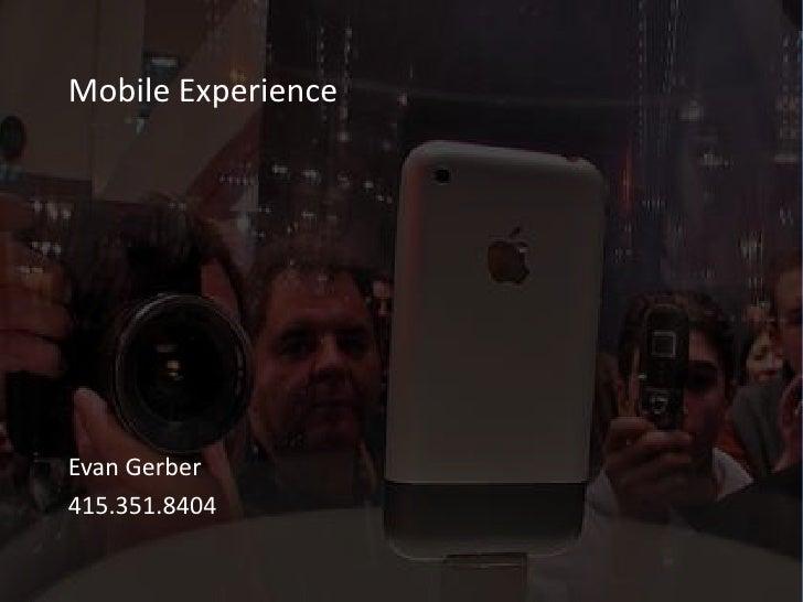 Mobile Experience<br />Evan Gerber<br />415.351.8404<br />