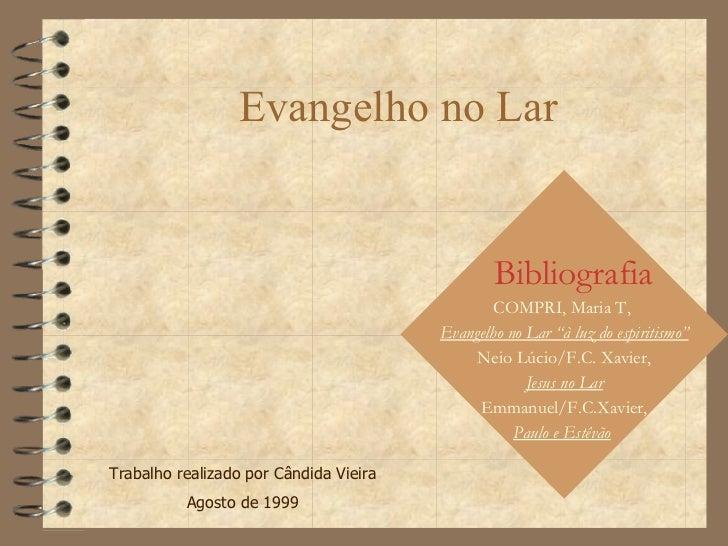 """Evangelho no Lar Trabalho realizado por Cândida Vieira Agosto de 1999 Bibliografia COMPRI, Maria T,  Evangelho no Lar """"à l..."""
