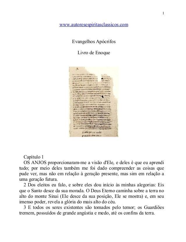 1  www.autoresespiritasclassicos.com Evangelhos Apócrifos Livro de Enoque  Capítulo 1 OS ANJOS proporcionaram-me a visão d...