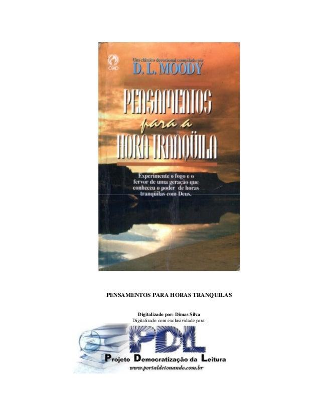 PENSAMENTOS PARA HORAS TRANQUILAS Digitalizado por: Dimas Silva Digitalizado com exclusividade para:
