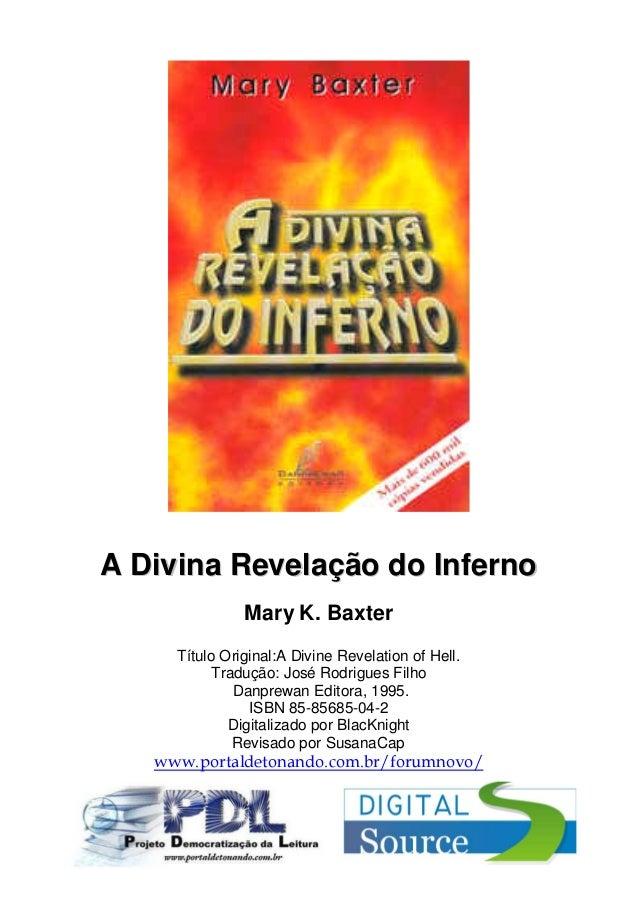 A Divina Revelação do Inferno               Mary K. Baxter     Título Original:A Divine Revelation of Hell.          Tradu...