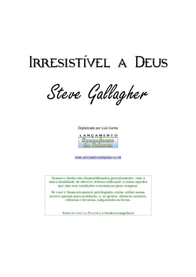 G158Í Gallagher, Steve. Irresistível a Deus /Steve Gallagher, traduzido por Flávia Bastos -Rio de Janeiro; Graça, 2005. 20...